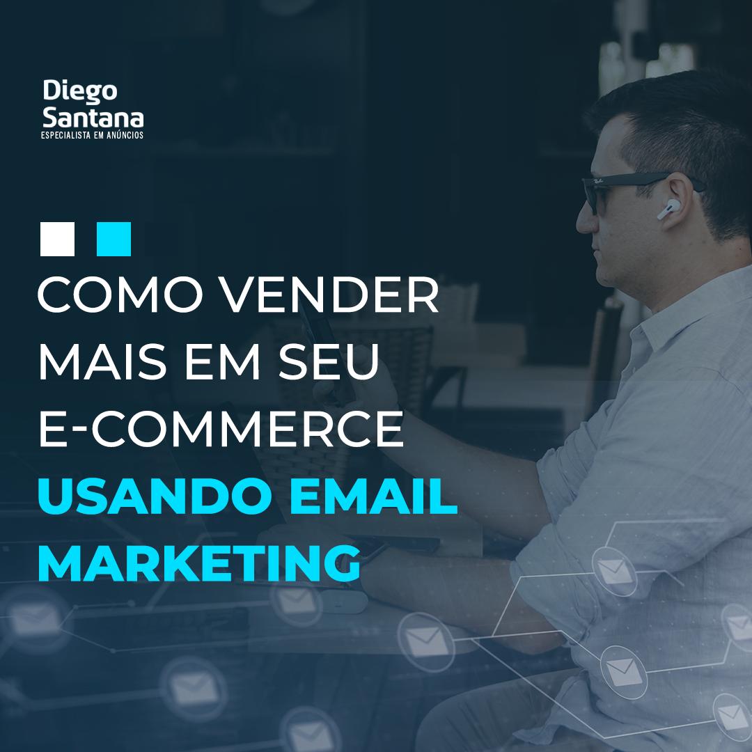 Como vender mais em seu e-commerce usando email marketing